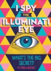 Image for I spy the Illuminati eye  : what's the big secret?
