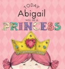 Image for Today Abigail Will Be a Princess
