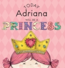 Image for Today Adriana Will Be a Princess