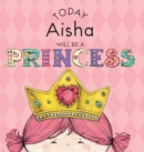 Image for Today Aisha Will Be a Princess