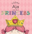 Image for Today Aja Will Be a Princess
