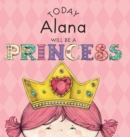 Image for Today Alana Will Be a Princess