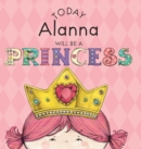 Image for Today Alanna Will Be a Princess