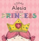 Image for Today Alesia Will Be a Princess
