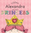 Image for Today Alexandra Will Be a Princess