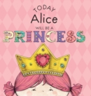 Image for Today Alice Will Be a Princess