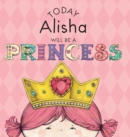 Image for Today Alisha Will Be a Princess