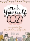 Image for Make Yourself Cozy: A Guide for Practicing Self-Care.