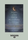 Image for Secrets of the Eternal Moon Phase Goddesses : Meditations on Desire, Relationships and the Art of Being Broke