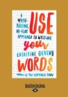 Image for Use Your Words : A Myth-Busting, No-Fear Approach to Writing