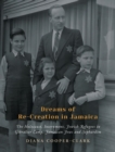 Image for Dreams of Re-Creation in Jamaica : The Holocaust, Internment, Jewish Refugees in Gibraltar Camp, Jamaican Jews and Sephardim