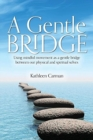 Image for A Gentle Bridge : Using mindful movement as a gentle bridge between our physical and spiritual selves