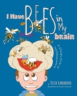 Image for I Have Bees in My Brain : A Child's View of Inattentiveness