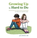 Image for Growing Up Is Hard To Do : Reflections on your earliest beginnings to your late teenage years
