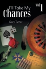 Image for I'll Take My Chances : Volume 1