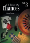 Image for I'll Take My Chances : Volume 3