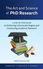 Image for The Art and Science of PhD Research : A Step-by-Step Guide to Achieving a Doctorate Degree and Conducting Academic Research