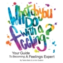 Image for What Do You Do With A Feeling? : Your Guide To Becoming A Feelings Expert
