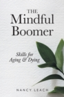 Image for The Mindful Boomer : Skills for Aging and Dying
