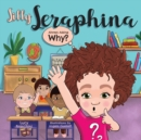 Image for Silly Seraphina : Always Asking Why?