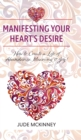 Image for Manifesting Your Heart's Desire : How to Create a Life of Abundance, Meaning & Joy!