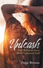 Image for Unleash : And Reclaim Your Wild Feminine Self