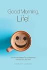 Image for Good Morning, Life! : One Woman Waking Up to Happiness, One Moment at a Time