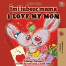 Image for I Love My Mom (Romanian English Bilingual Book)