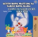 Image for Gusto Kong Matulog Sa Sarili Kong Kama I Love to Sleep in My Own Bed : Tagalog English Bilingual Book