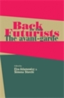 Image for Back to the futurists: the avant-garde and its legacy