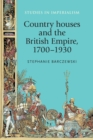 Image for Country houses and the British Empire, 1700-1930
