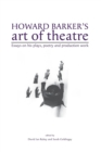 Image for Howard Barker's art of theatre  : essays on his plays, poetry and production work