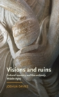 Image for Visions and ruins  : cultural memory and the untimely Middle Ages