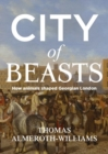 Image for City of beasts  : how animals shaped Georgian London
