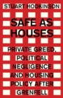 Image for Safe as houses  : private greed, political negligence and housing policy after Grenfell