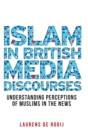 Image for Islam in British media discourses  : understanding perceptions of Muslims in the news