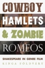 Image for Cowboy Hamlets and zombie Romeos  : Shakespeare in genre film