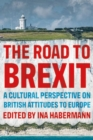 Image for The road to Brexit  : a cultural perspective on British attitudes to Europe