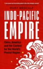 Image for Indo-Pacific empire  : China, America and the contest for the world's pivotal region