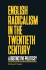 Image for English radicalism in the twentieth century  : a distinctive politics?