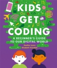 Image for Kids get coding  : a beginner's guide to our digital world