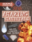 Image for Amazing materials  : solids, liquids and gases