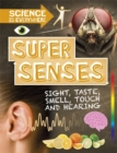 Image for Super senses  : sight, taste, smell, touch and hearing
