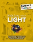 Image for Making with light  : build amazing projects with inspirational scientists, artists and engineers