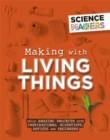Image for Making with living things  : build amazing projects with inspirational scientists, artists and engineers