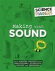 Image for Making with sound  : build amazing projects with inspirational scientists, artists and engineers