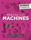 Image for Making with machines  : build amazing projects with inspirational scientists, artists and engineers