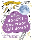 Image for Why doesn't the Moon fall down?  : and other questions about forces