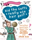 Image for Did the Celts use hair gel?  : and other questions about the Stone, Bronze and Iron ages