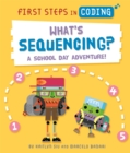 Image for First Steps in Coding: What's Sequencing? : A school-day adventure!